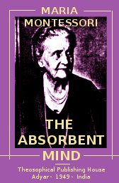 the-absorbent-mind-maria-montessori-ed.-theosophical-publishing-house-1949