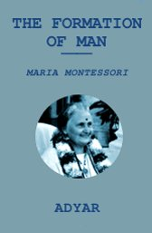 the-formation-of-man-maria-montessori-theosophical-publishing-house-1ere-edition-1955